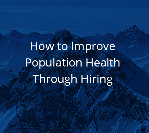 How to Improve Population Health Through Hiring