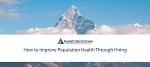 Hiring the Right Healthcare Leaders Can Improve Population Health