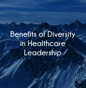 Why focusing on Diversity in Healthcare Leadership is good for your hospital