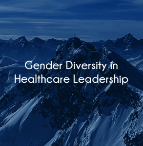 How to achieve Gender Diversity in Healthcare Leadership