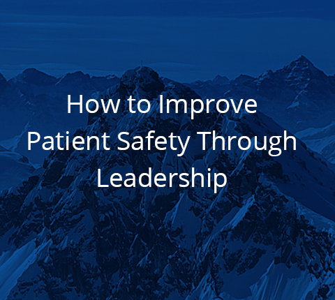 How to Improve Patient Safety Through Leadership