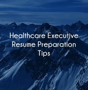 healthcare executive resume preparation