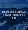 healthcare executive resume preparation
